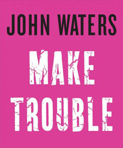 John Waters Make Trouble Book