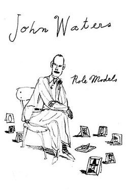 John Waters Role Models Book